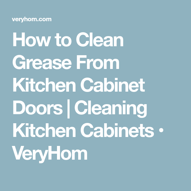 How To Clean Grease From Kitchen Cabinet Doors  Cleaning Kitchen Delectable Cleaning Kitchen Cabinet Doors 2018