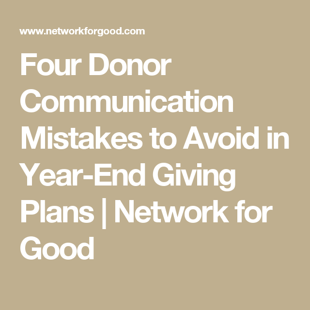Four Donor Communication Mistakes To Avoid In Year-End