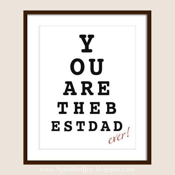 Dad\u0027s Eye Chart - You Are The Best Dad, Ever - 8x10 Print - Fully