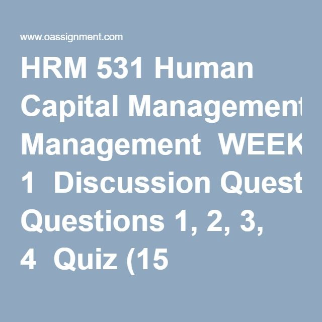 HRM 531 Human Capital Management WEEK 1 Discussion Questions