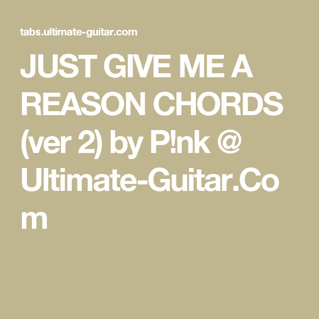 JUST GIVE ME A REASON CHORDS (ver 2) by P!nk @ Ultimate-Guitar.Com ...