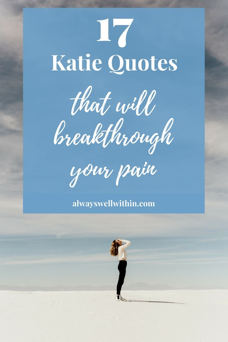 Byron Katie Quotes 17 Powerful Byron Katie Quotes That Will Breakthrough Your Pain