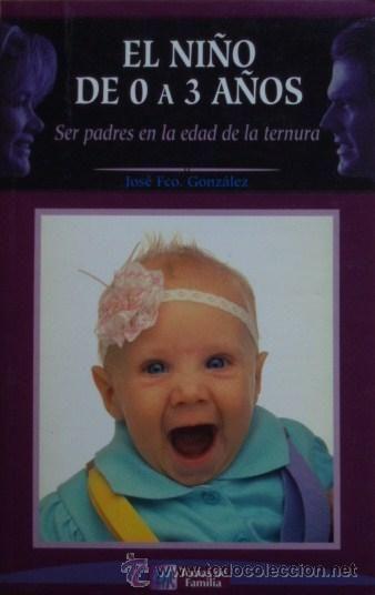 El niño de 0 a 3 años. Ser padres en la edad de la ternura/José Francisco González