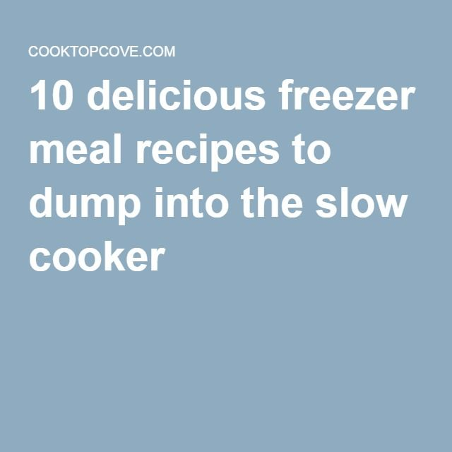 10 delicious freezer meal recipes to dump into the slow cooker