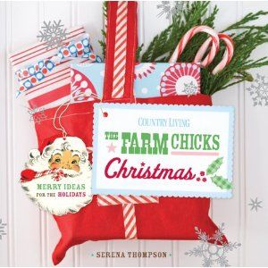 Country Living The Farm Chicks Christmas: Merry Ideas for the Holidays - got it from the library - good ideas.