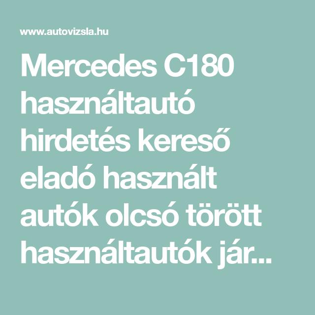 Mercedes C180 használtautó hirdetés kereső eladó használt autók olcsó  törött használtautók jármű hirdetések bbe6ec1e1c