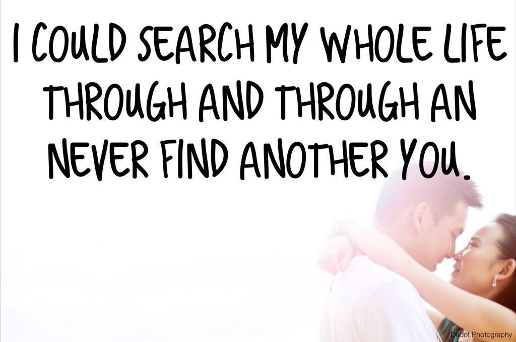 I Could Search My Whole Life Through And Through An Never Find Another You # Quotes