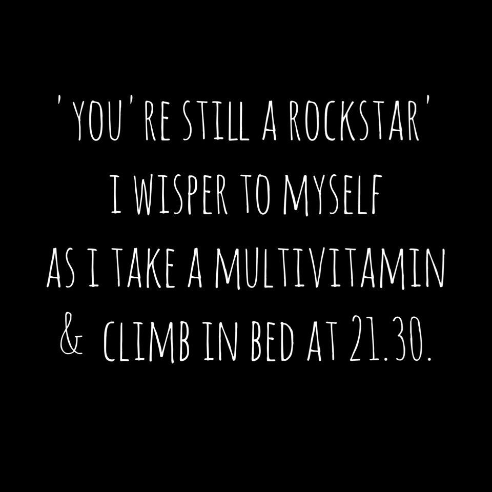 You Re Still A Rock Star I Whisper To Myself As I Take A Multivitamin And Climb Into Bed At 9 30 Pretty Words New Quotes Funny Quotes