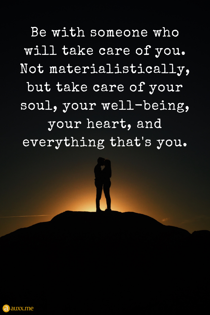 Be With Someone Who Will Take Care Of You Not Materialistically