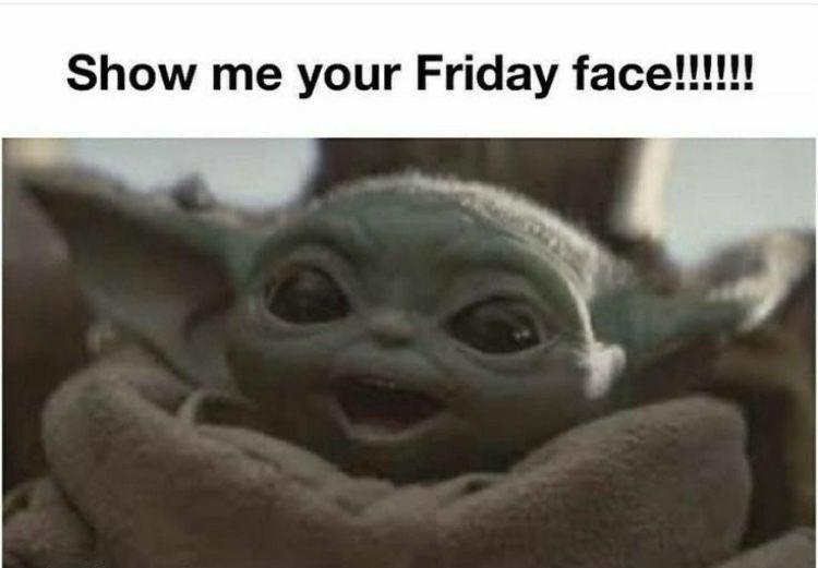 Baby Yoda Show Me Your Friday Face Yoda Meme Yoda Funny Yoda Quotes
