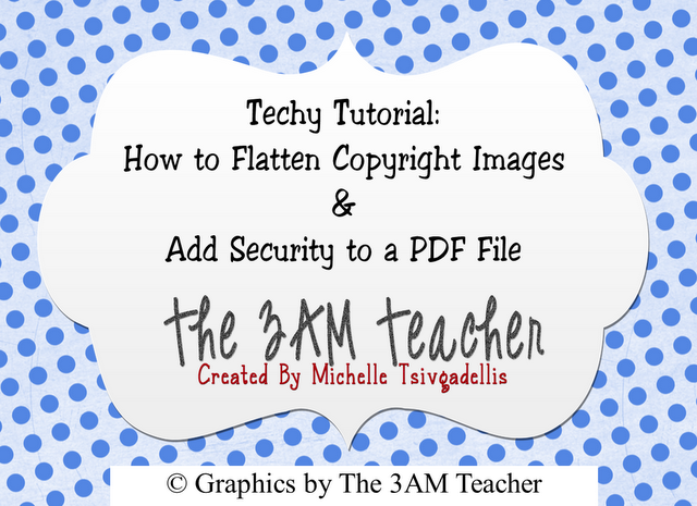 Free Tutorial How To Flatten Images And Secure Pdf Files By The 3am Teacher Technology Tutorials 3am Teacher Custom Blog Design