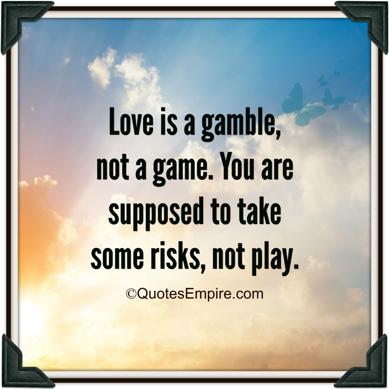 Love Is A Gamble Quotes Empire Game Quotes Inspirational Quotes About Love Gambling Quotes