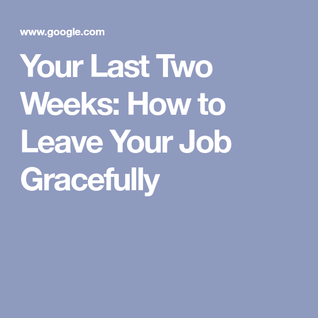 Your Last Two Weeks How To Leave Your Job Gracefully Job