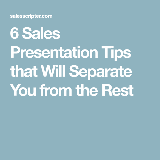 Sales Presentation Tips That Will Separate You From The Rest