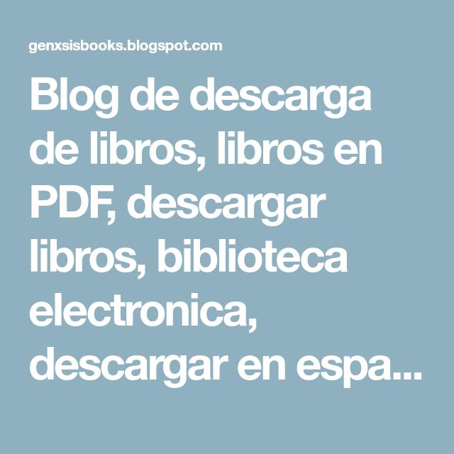 Blog De Descarga De Libros Libros En Pdf Descargar Libros Biblioteca Electronica Descargar En Espa Biblioteca Electronica Libros Descargar Listas De Libros