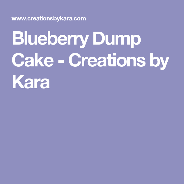 Blueberry Dump Cake - Creations by Kara