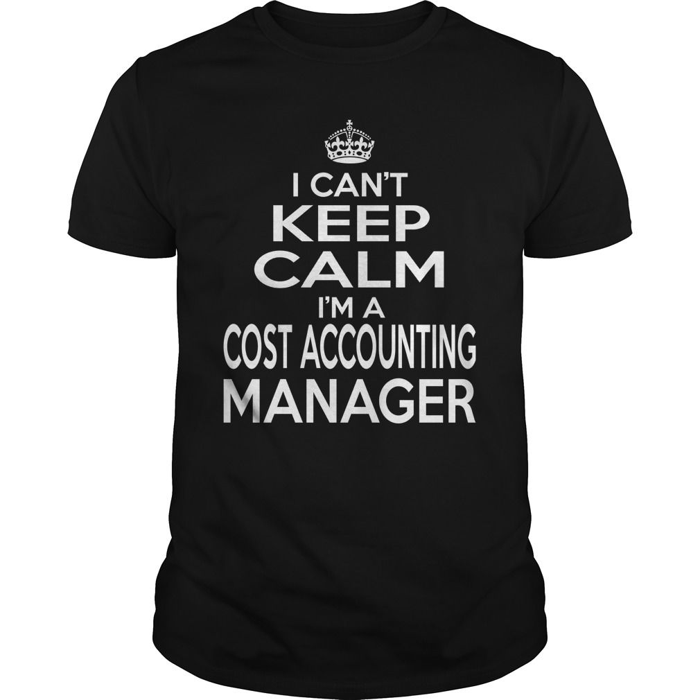 Shirt design cost - I Can T Keep Calm I M A Cost Accounting Manager T Shirt