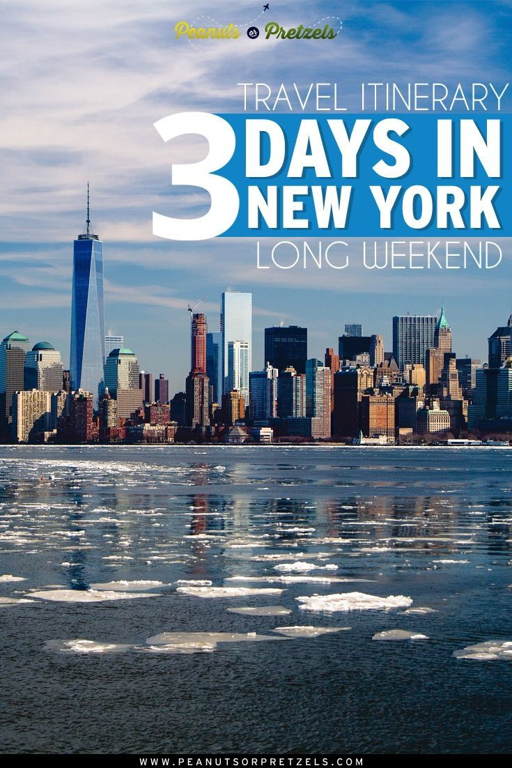 Travel Itinerary 3 Days In New York Long Weekend Peanuts Or Pretzels New York City Travel Travel Itinerary Travel