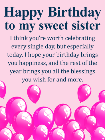 Happy Birthday Wishes Card For Sister This Is A Sweet Woman You Know Worth Celebrating Every Single Day On Her Make Sure