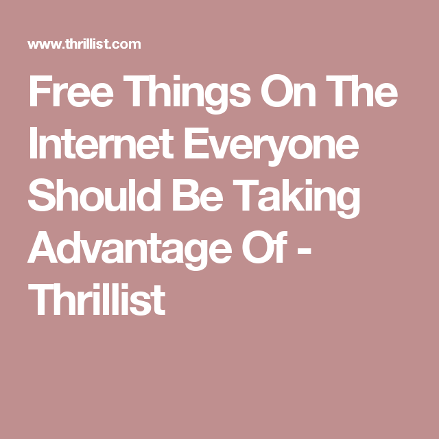Totally Free Things On The Internet Everyone Should Take - Free things internet take advantage