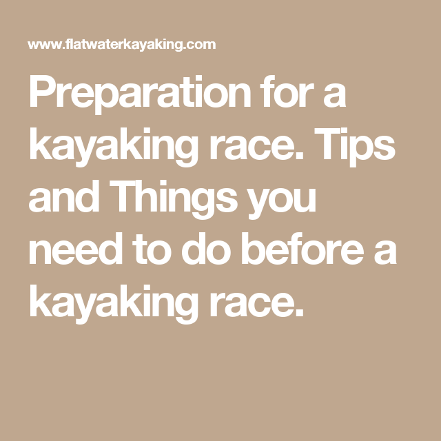 Preparation for a kayaking race. Tips and Things you need to do before a kayaking race.