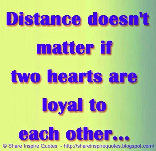 Distance doesn't matter if two hearts are loyal to each other... Website - http://bit.ly/1APFkiC #relationships #relationshipsquotes #relationshipsadvice #quotesonrelationships #distance #heart #loyal #quotes