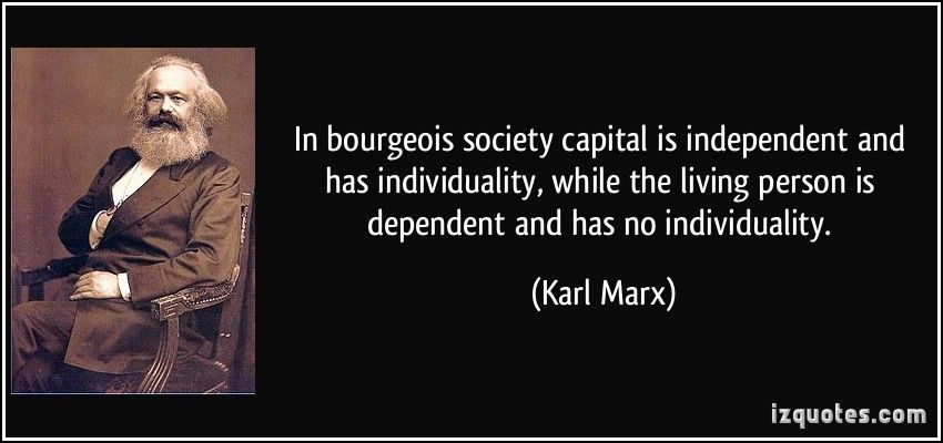 Karl Marx Quote In Bourgeoi Society Capital I Independent And Ha Individuality While The Living Person Dependent Social Atheist Quotes Essays Alienation Essay Pdf Topic