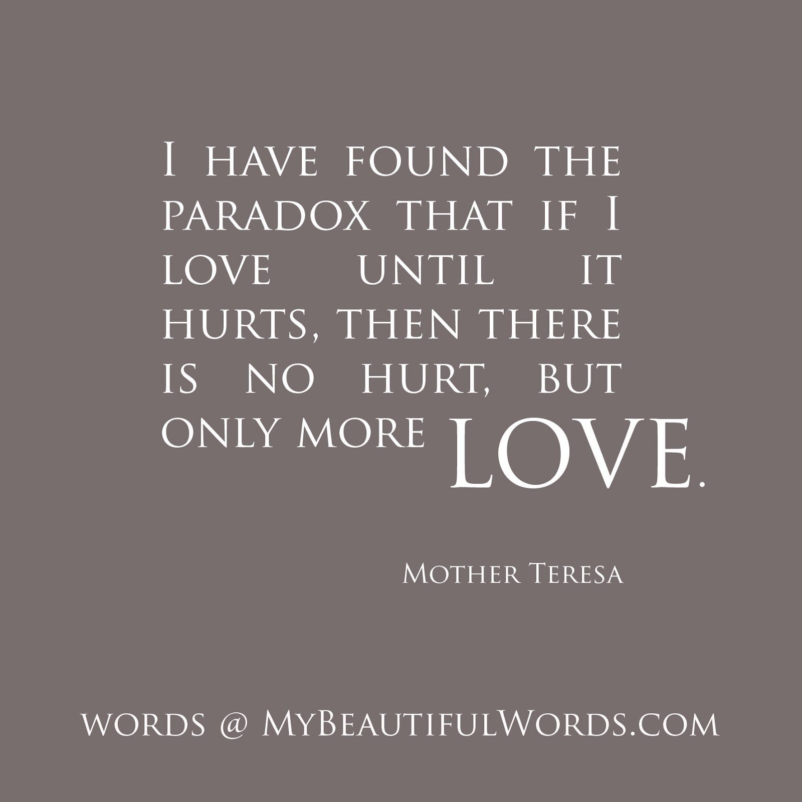 Mother Teresa Love Quotes I Have Found The Paradox That If You Love Until It Hurts There