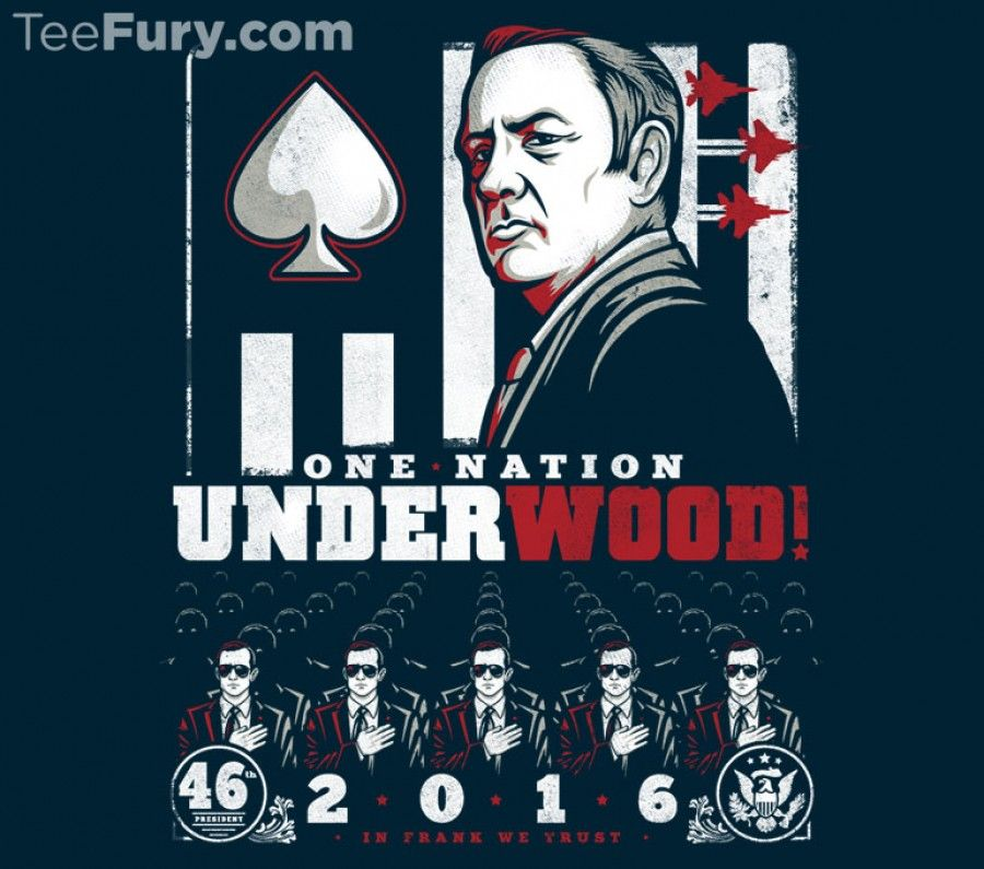 One Nation by CoD Designs on TeeFury 3/2/15. One Nation Underwood.  2016 In Frank We Trust. Frank Underwood | House of Cards