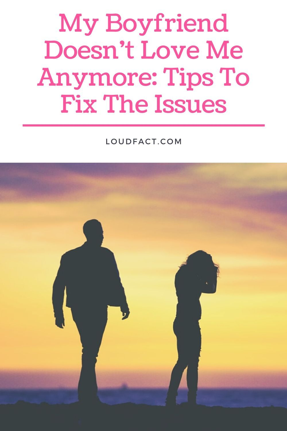 My Boyfriend Doesnt Love Me Anymore: Tips To Fix The