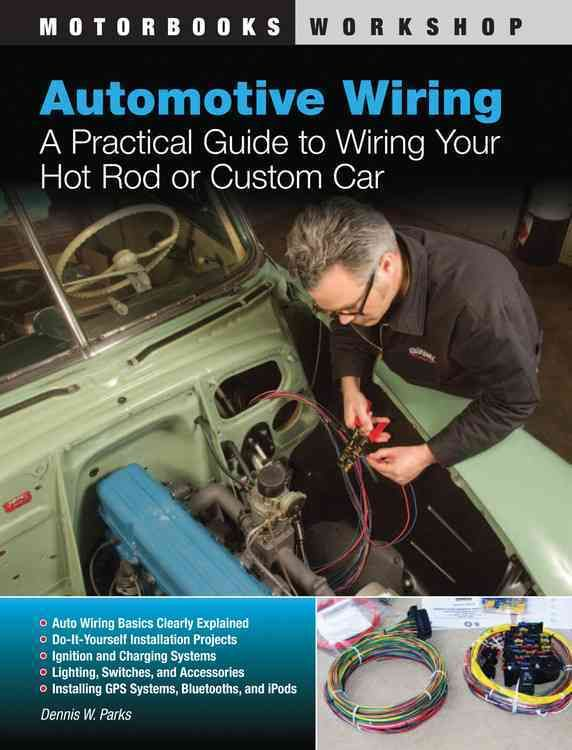 1d3ce5316ea37c5cb5886f6f702252b6 automotive wiring a practical guide to wiring your hot rod or