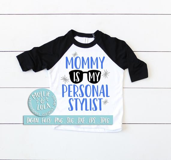 Mommy Is My Personal Stylist Svg Boy S Downloadable Design Toddler Svg Design Jpeg Png Dxf Graphic Shirts Sell Shirts Shopping Fun