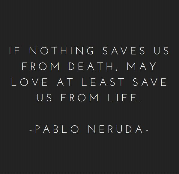 If Nothing Saves Us From Death, May Love Save Us From Life