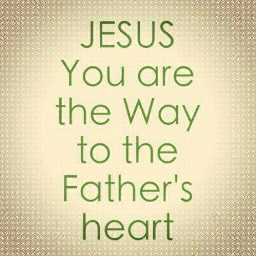 Jesus You are the way to the father's heart