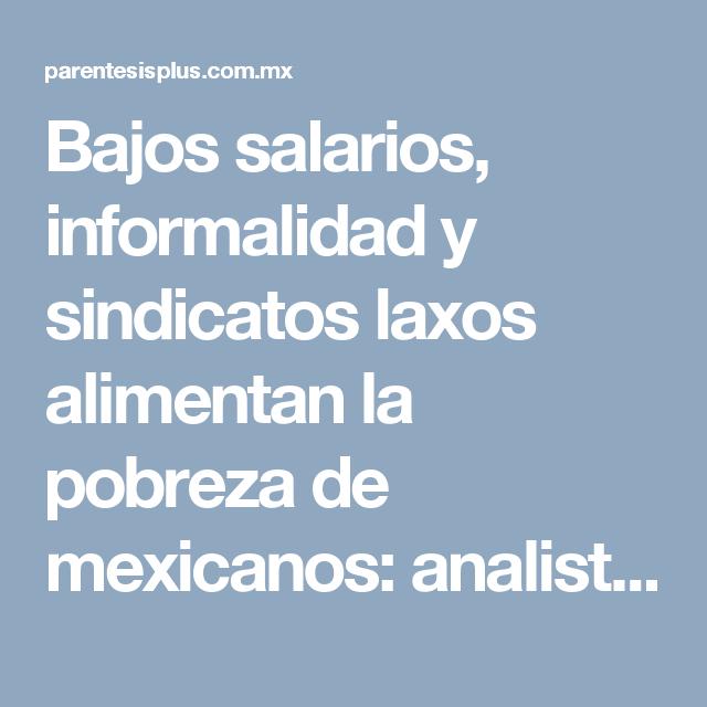 Bajos salarios, informalidad y sindicatos laxos alimentan la pobreza de mexicanos: analistas