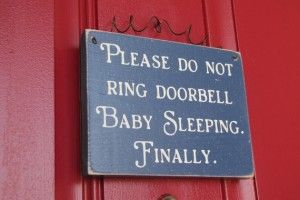 """I want one that says""""Baby sleeping. Don't ring the doorbell or knock. Text us instead. If you don't have our number, you don't need to bother us."""""""