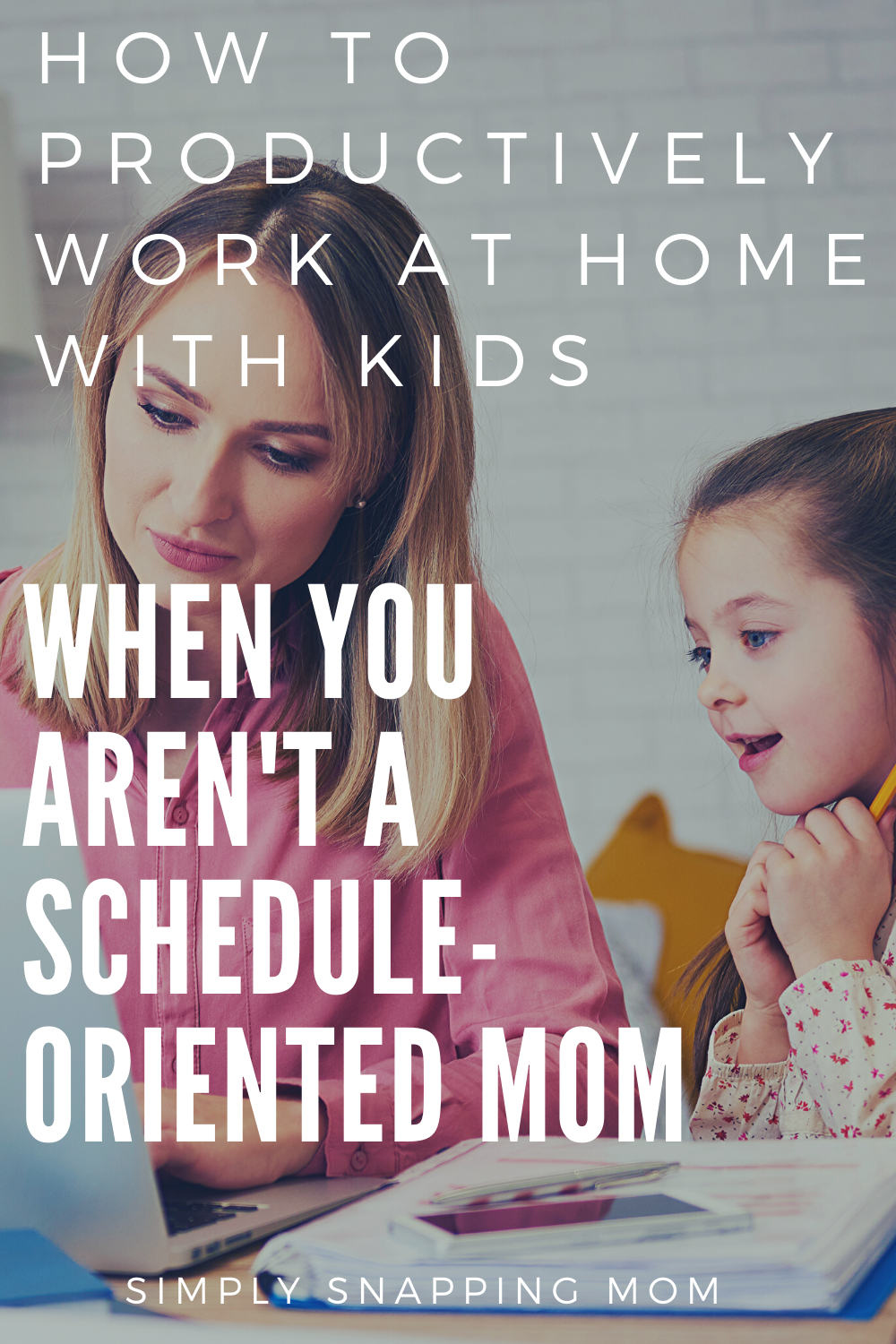 How to Productively Work at Home with Kids, When You Arent a Schedule-Oriented Mom –
