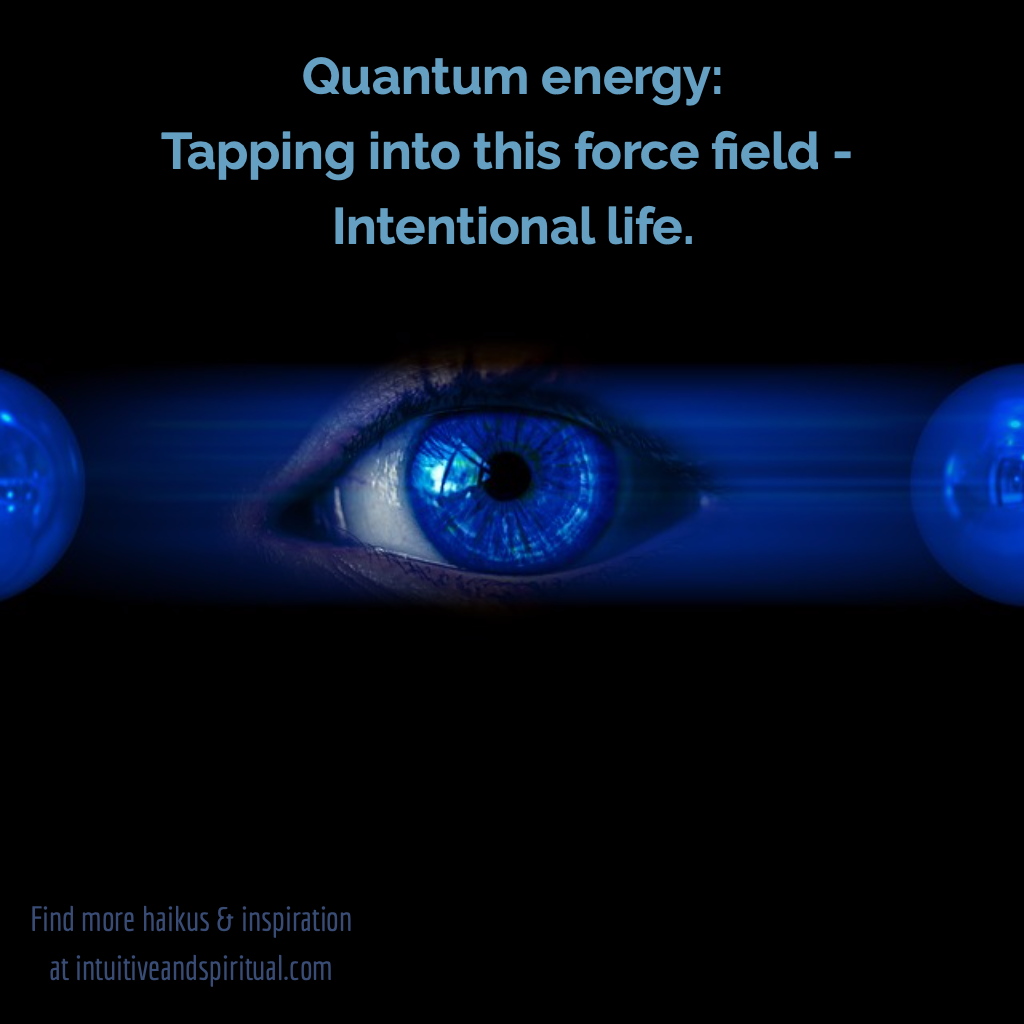 Quantum Energy Tapping Into This Force Field Intentional Life Spirituality Intentions Haiku