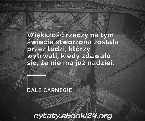 Dale Carnegie Cytat O Wytrwałości I Nadziei Dale Carnegie