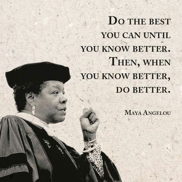 Quotes Maya Angelou: Do The Best You Can Until You Know Better. Then, When You