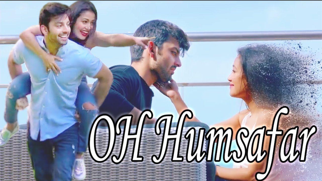 Oh Humsafar Song Neha Kakkar Himansh Kohli Whatsapp Status Song Status New Whatsapp Status Songs