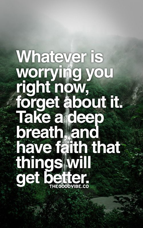 Whatever Is Worrying You Right Now Forget About It Take A Deep
