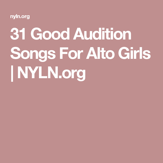 31 Good Audition Songs For Alto Girls   NYLN org   Musicals