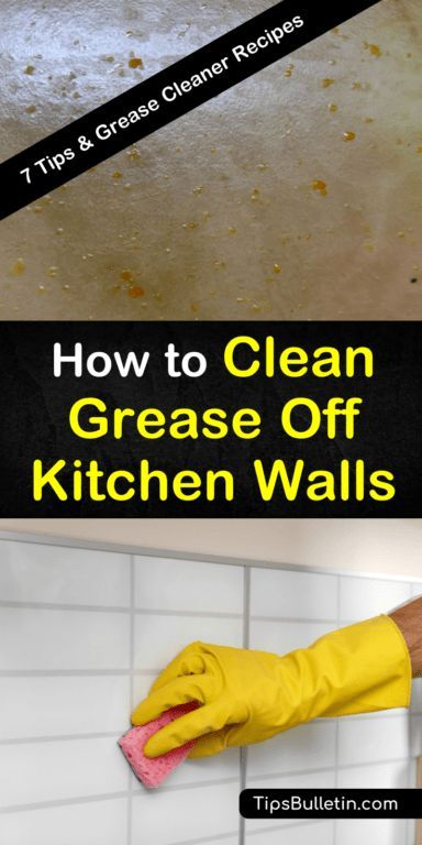7 Clever Ways To Clean Grease Off Kitchen Walls Grease