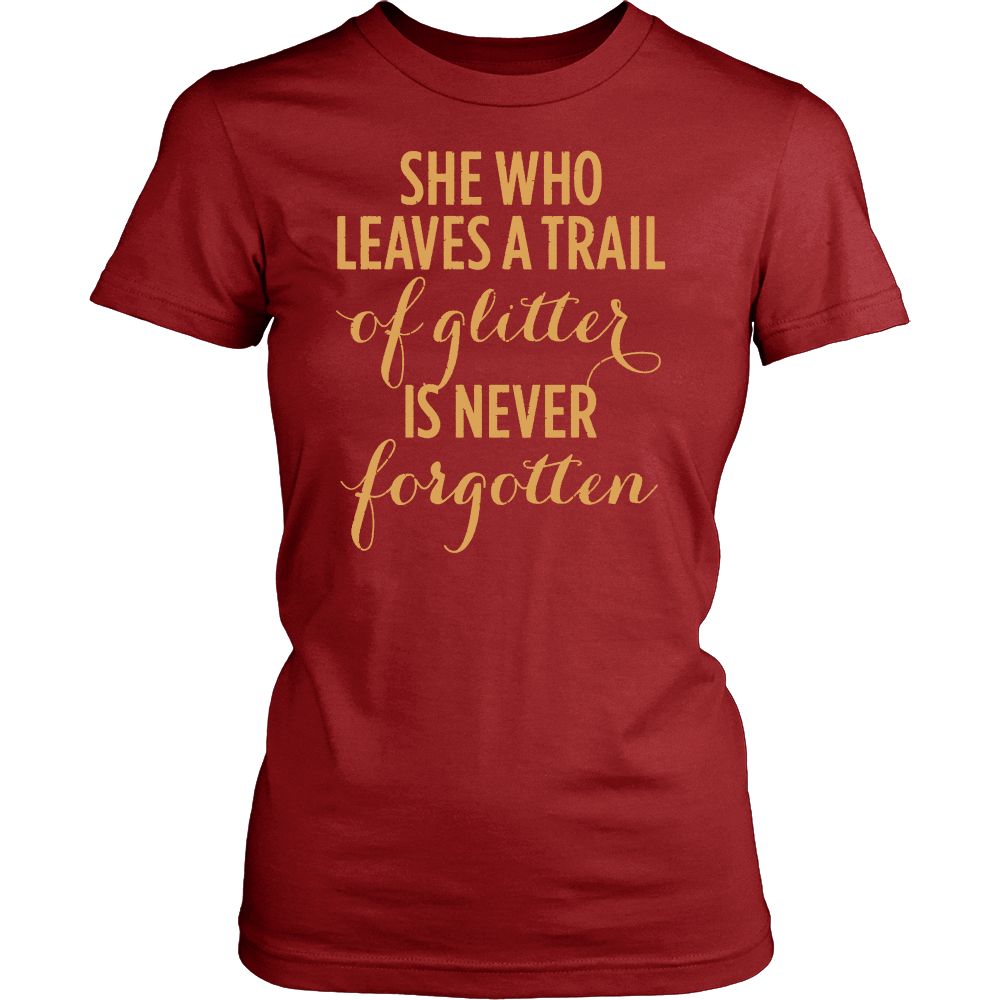 She who leaves a trail of glitter is never forgotten Crew/Tank/Tee