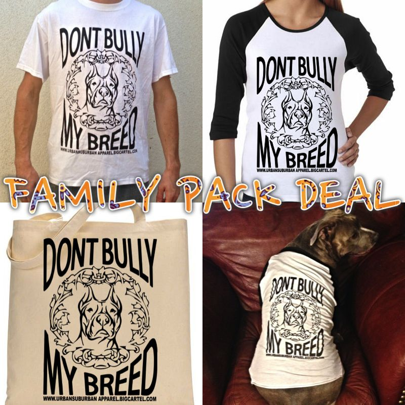 """DONT BULLY MY BREED"" FAMILY PACK SPECIAL Bullying"