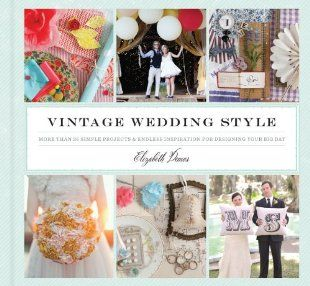 Vintage Wedding Style: More than 25 Simple Projects and Endless Inspiration for Designing Your Big Day:Amazon:Tienda Kindle