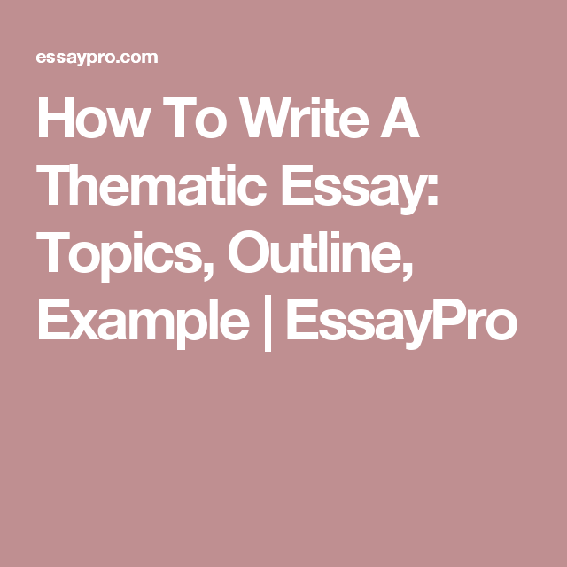 how to write a thematic essay topics outline example  essaypro  how to write a thematic essay topics outline example  essaypro