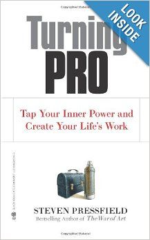 Amazon Com Turning Pro Tap Your Inner Power And Create Your Life S Work 9781936891030 Steven Pre Steven Pressfield Professional Development Books Turn Ons