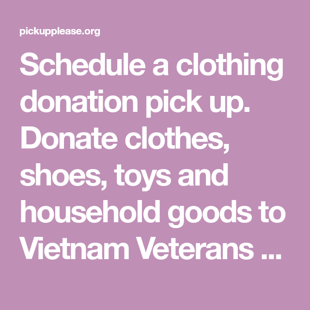 Schedule A Clothing Donation Pick Up Donate Clothes Shoes Toys And Household Goods To Vietnam Veterans Of America Donations A Donate Clothes Donate Pick Up